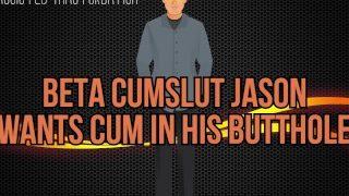 Beta Cumslut Jason wants cum in his butthole